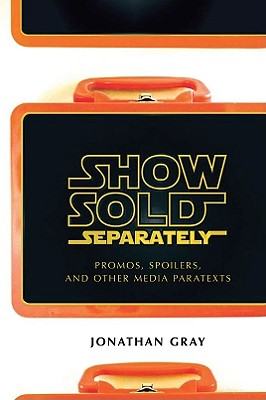 New York University Press Show Sold Separately: Promos, Spoilers, and Other Media Paratexts by Gray, Jonathan/ Jones, Jo/ Gladstone, J. Francis [Hardcover at Sears.com